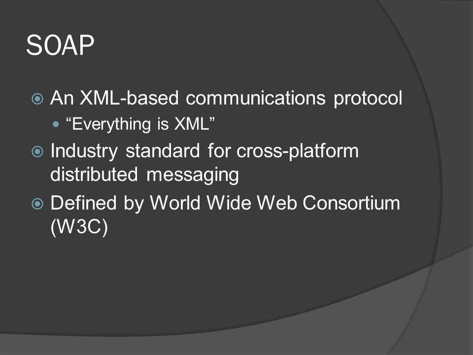 SOAP An XML-based communications protocol