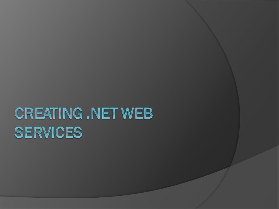 CREATING .NET Web Services