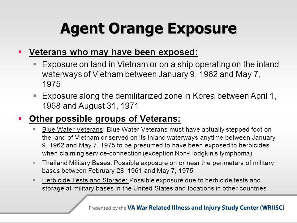 Agent Orange Exposure Veterans who may have been exposed: