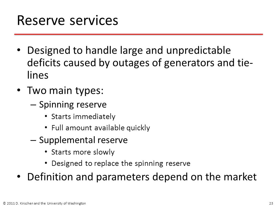 Reserve services Designed to handle large and unpredictable deficits caused by outages of generators and tie-lines.