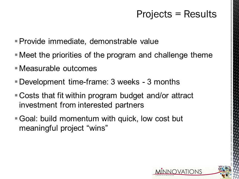 Projects = Results Provide immediate, demonstrable value