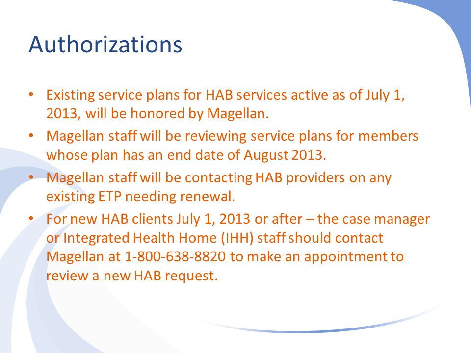 Authorizations Existing service plans for HAB services active as of July 1, 2013, will be honored by Magellan.