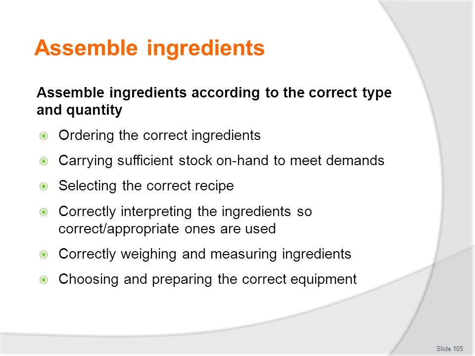 Assemble ingredients Assemble ingredients according to the correct type and quantity. Ordering the correct ingredients.