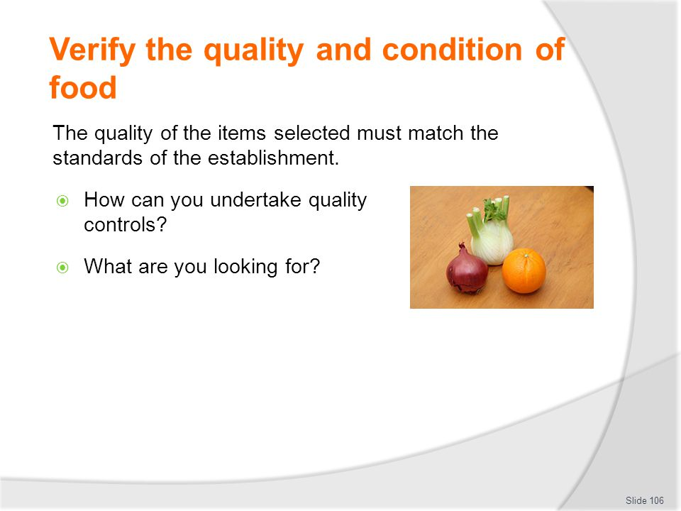 Verify the quality and condition of food