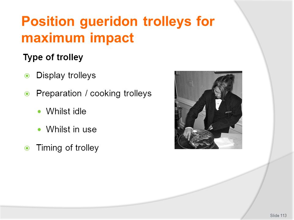 Position gueridon trolleys for maximum impact