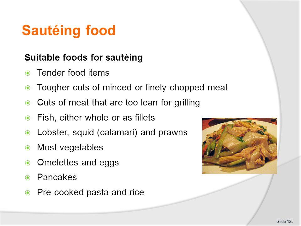 Sautéing food Suitable foods for sautéing Tender food items