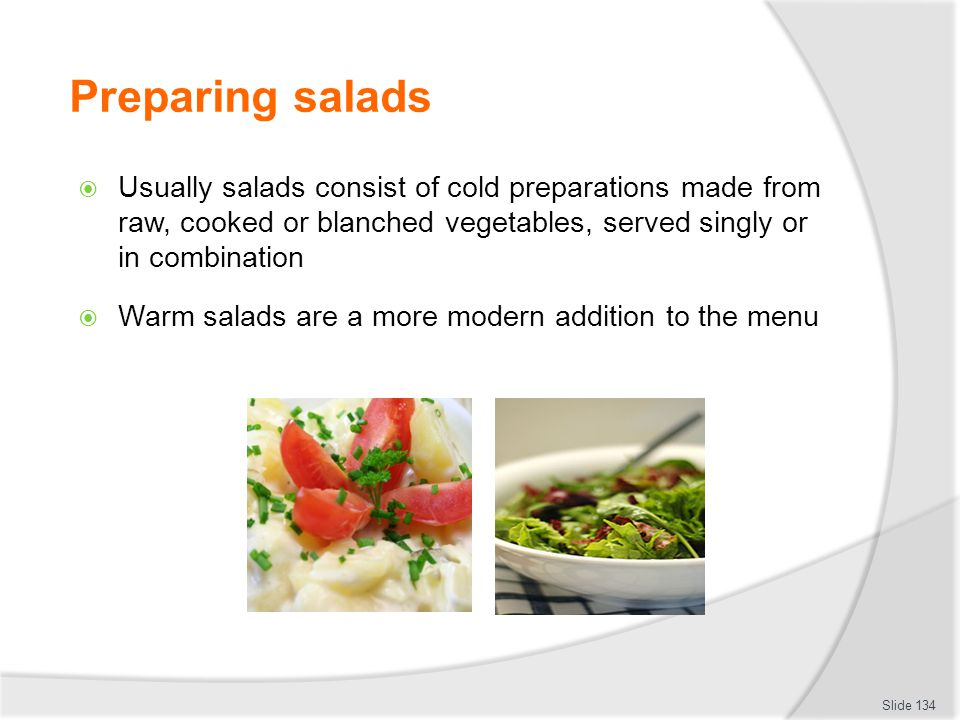 Preparing salads Usually salads consist of cold preparations made from raw, cooked or blanched vegetables, served singly or in combination.
