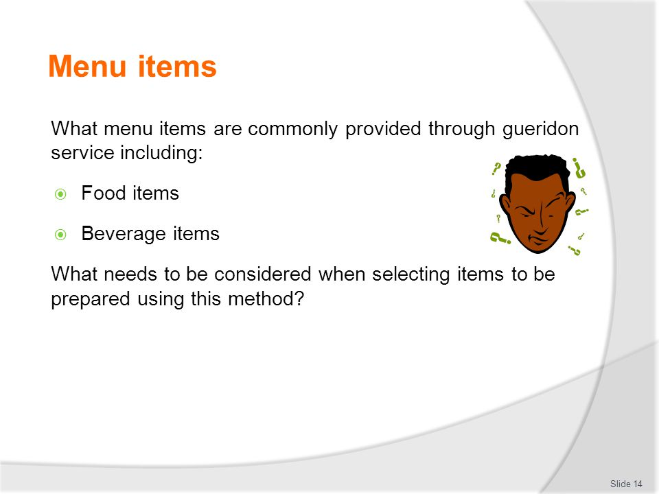 Menu items What menu items are commonly provided through gueridon service including: Food items.
