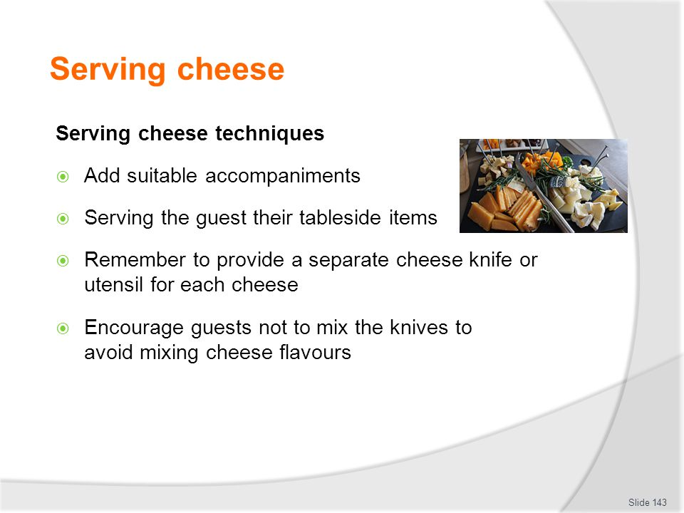 Serving cheese Serving cheese techniques Add suitable accompaniments