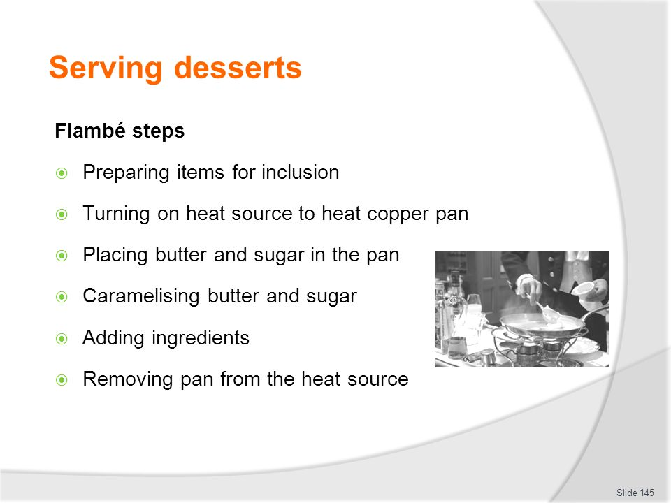 Serving desserts Flambé steps Preparing items for inclusion