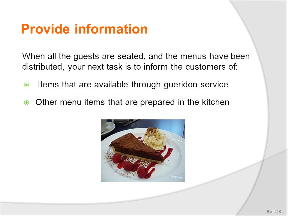 Provide information When all the guests are seated, and the menus have been distributed, your next task is to inform the customers of: