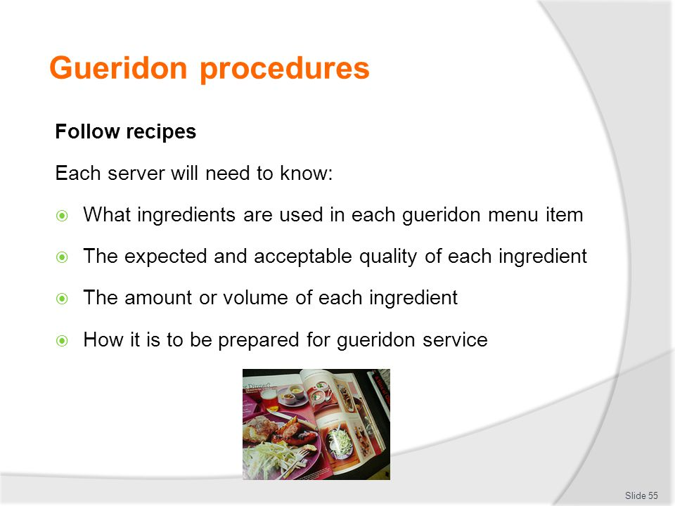 Gueridon procedures Follow recipes Each server will need to know: