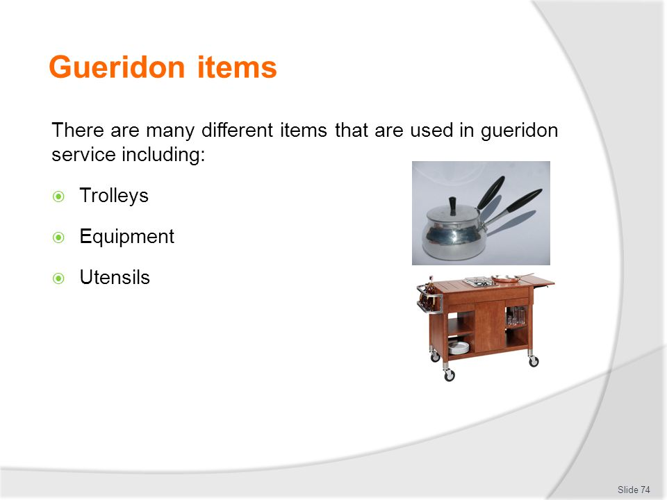 Gueridon items There are many different items that are used in gueridon service including: Trolleys.