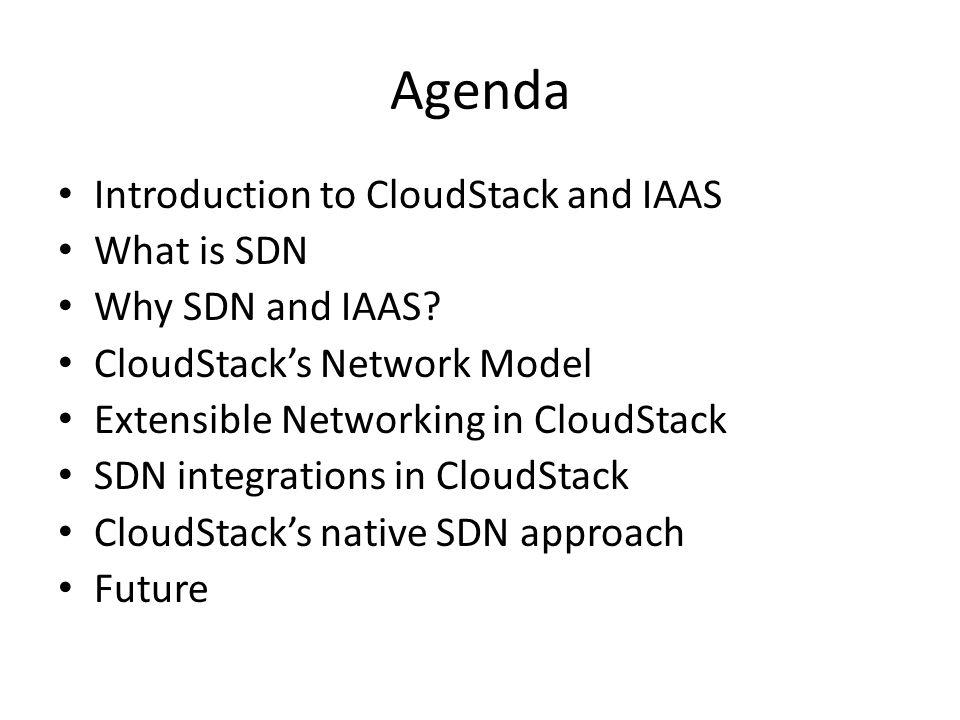 Agenda Introduction to CloudStack and IAAS What is SDN