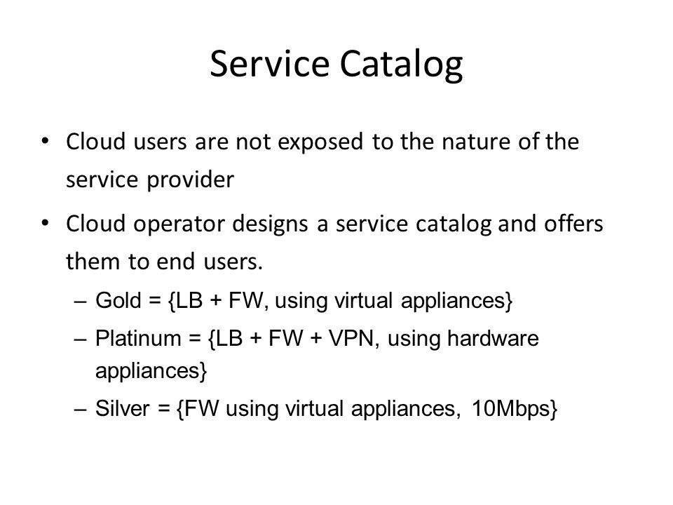 Service Catalog Cloud users are not exposed to the nature of the service provider.