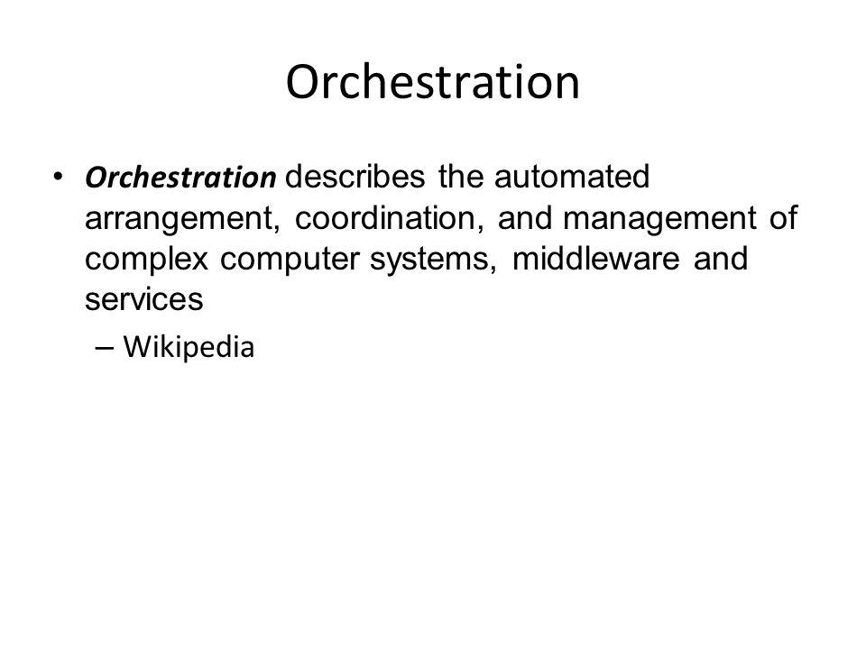 Orchestration Orchestration describes the automated arrangement, coordination, and management of complex computer systems, middleware and services.