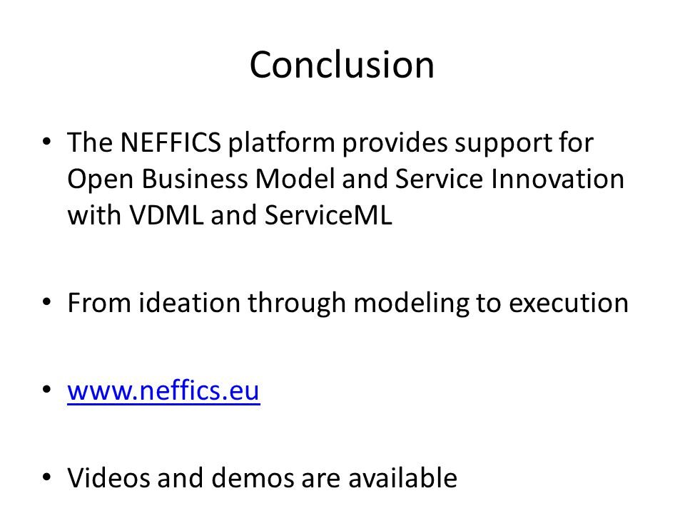 Conclusion The NEFFICS platform provides support for Open Business Model and Service Innovation with VDML and ServiceML.