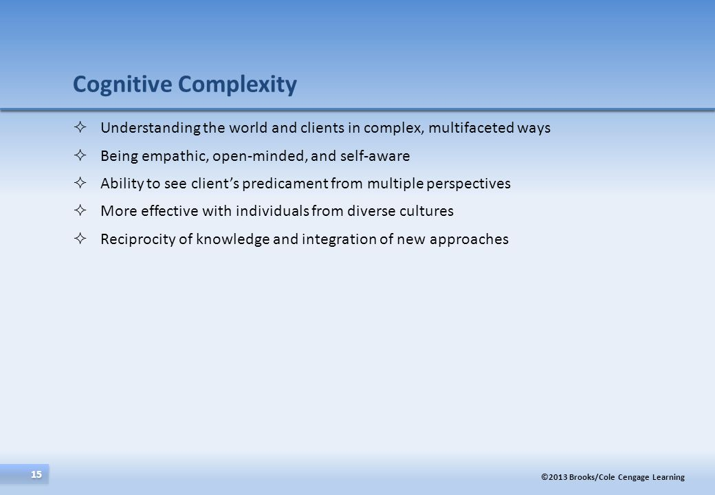 Cognitive Complexity Understanding the world and clients in complex, multifaceted ways. Being empathic, open-minded, and self-aware.