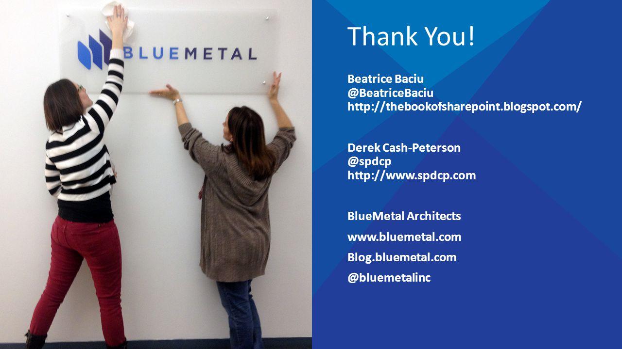 Thank You! Beatrice Baciu @BeatriceBaciu http://thebookofsharepoint.blogspot.com/ Derek Cash-Peterson @spdcp http://www.spdcp.com.