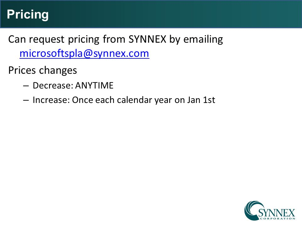 Pricing Can request pricing from SYNNEX by emailing microsoftspla@synnex.com. Prices changes. Decrease: ANYTIME.