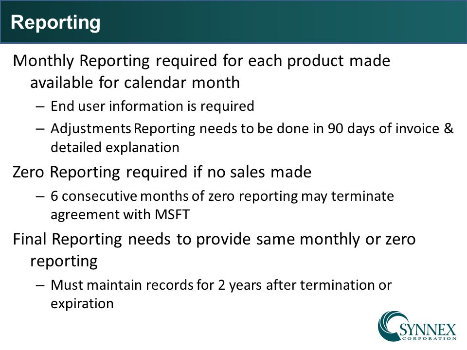 Reporting Monthly Reporting required for each product made available for calendar month. End user information is required.