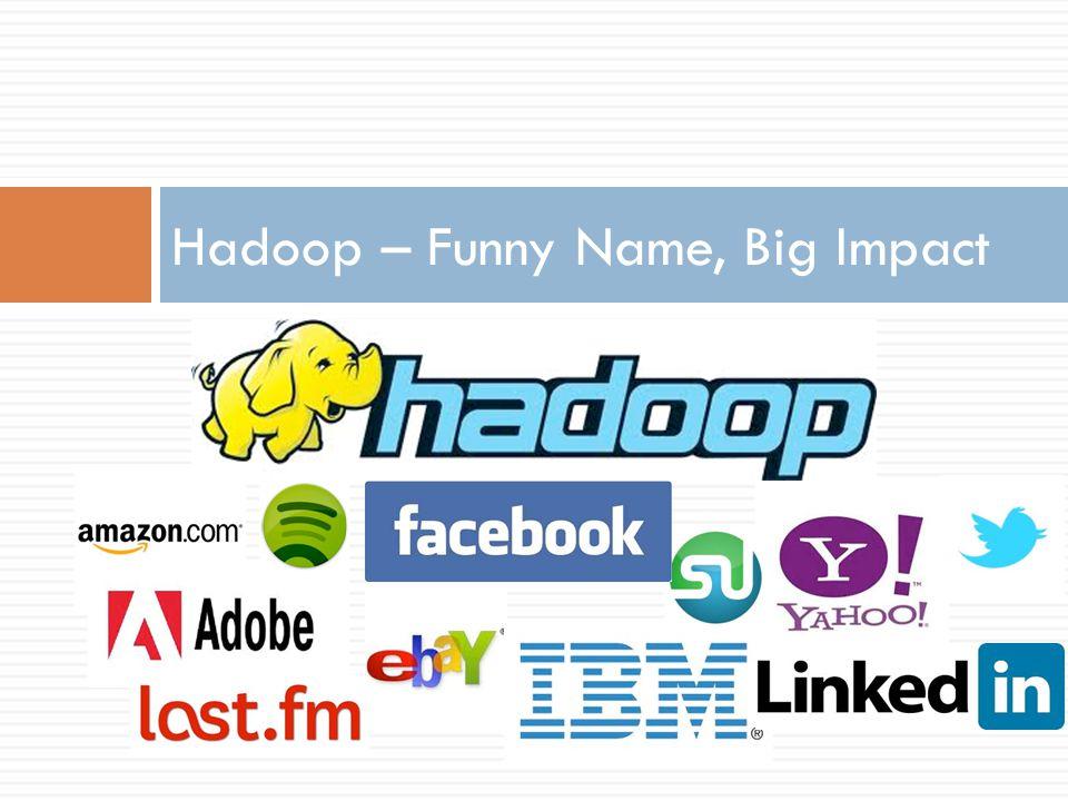 Hadoop – Funny Name, Big Impact