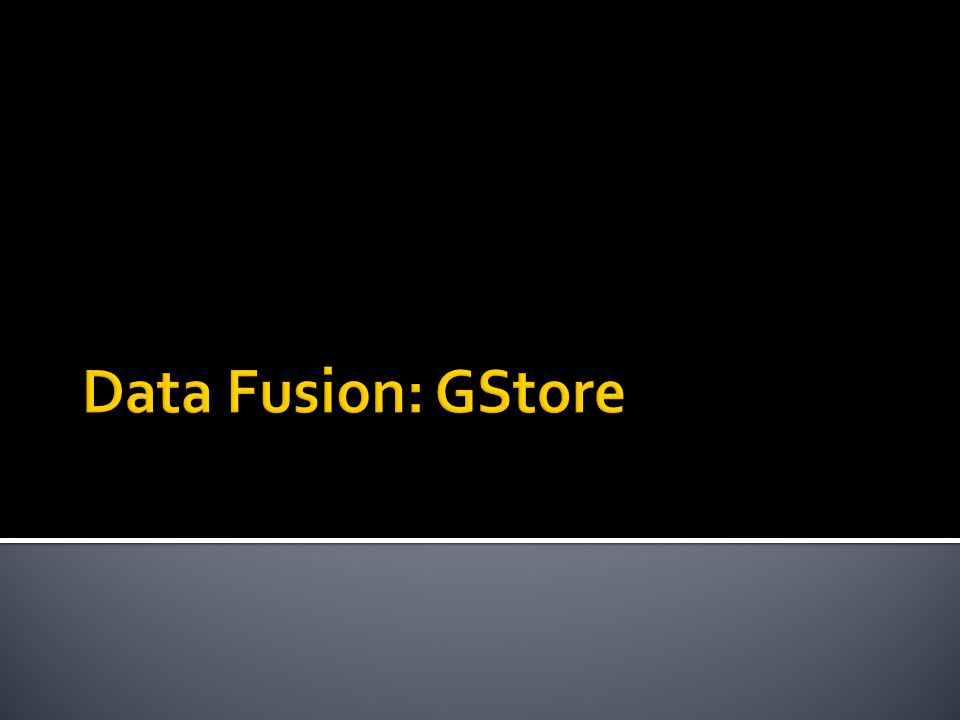 Data Fusion: GStore