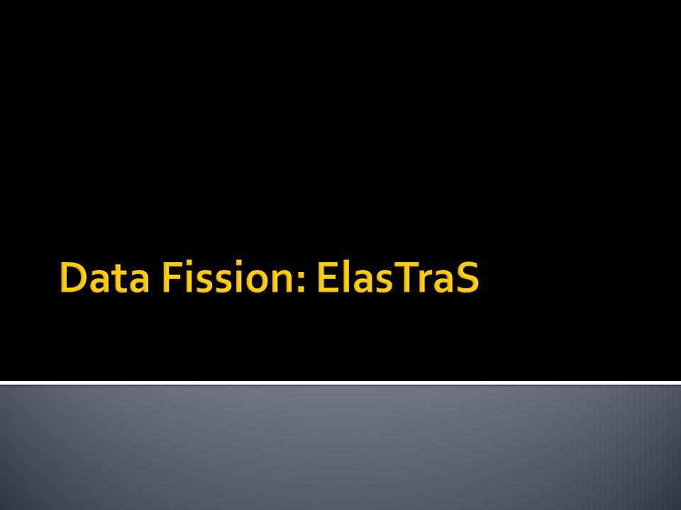 Data Fission: ElasTraS