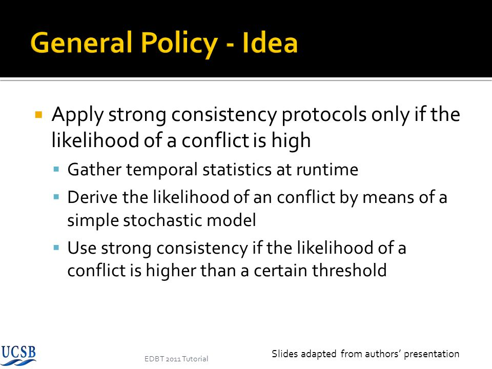 General Policy - Idea Apply strong consistency protocols only if the likelihood of a conflict is high.