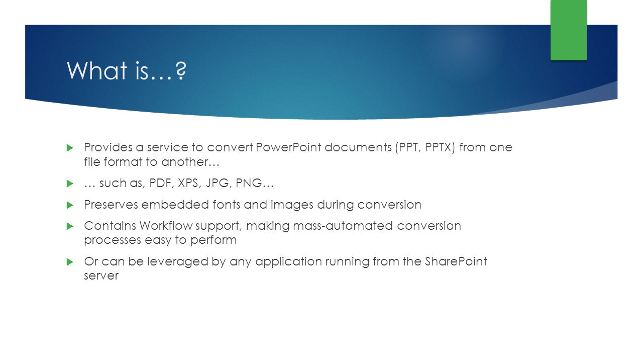 What is… Provides a service to convert PowerPoint documents (PPT, PPTX) from one file format to another…