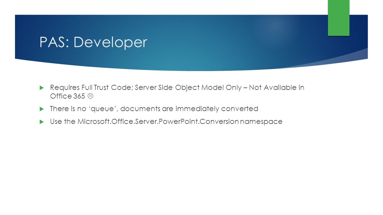 PAS: Developer Requires Full Trust Code; Server Side Object Model Only – Not Available in Office 365 