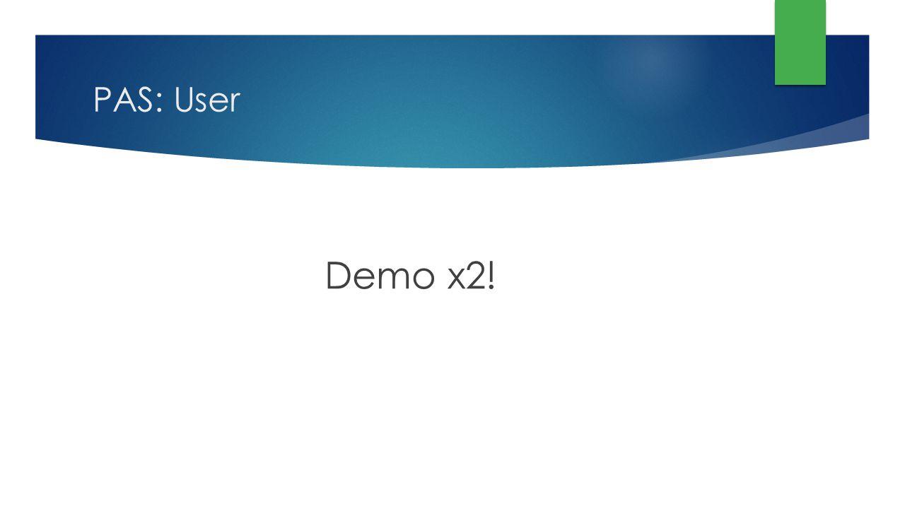 PAS: User Demo x2!