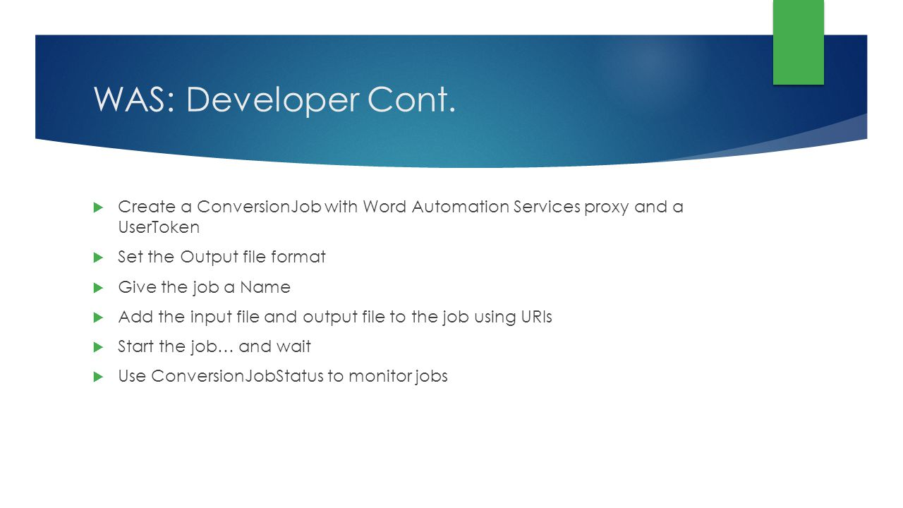 WAS: Developer Cont. Create a ConversionJob with Word Automation Services proxy and a UserToken. Set the Output file format.