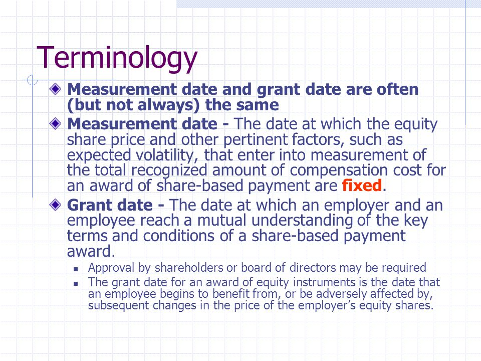 Terminology Measurement date and grant date are often (but not always) the same.