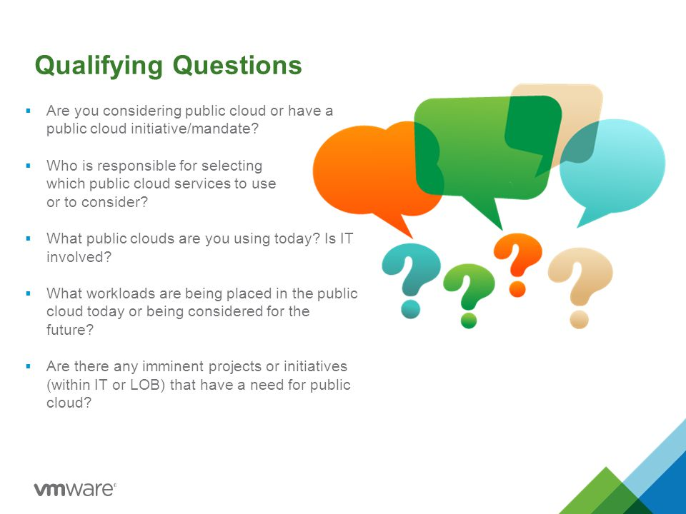 Qualifying Questions Are you considering public cloud or have a public cloud initiative/mandate