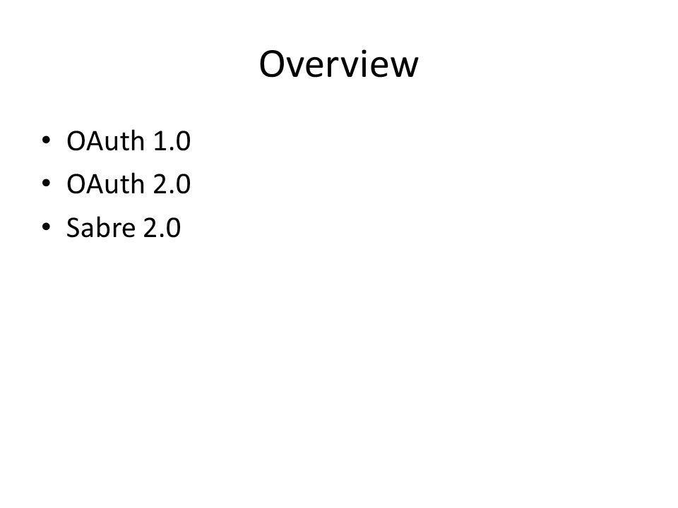 Overview OAuth 1.0 OAuth 2.0 Sabre 2.0