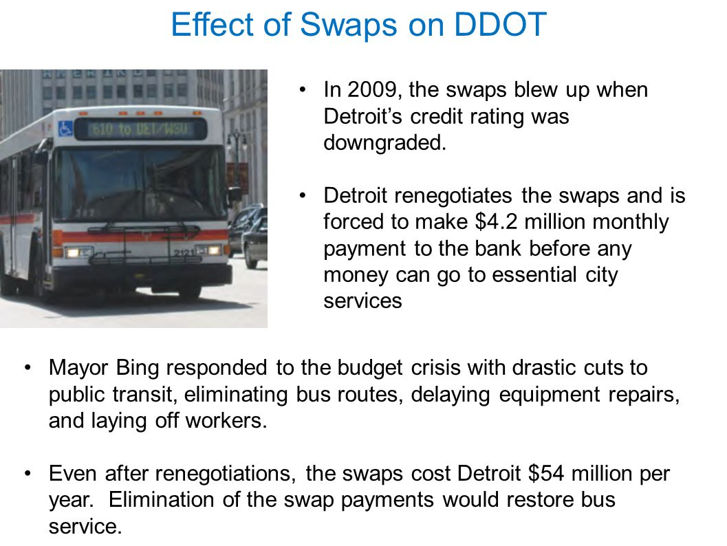 Effect of Swaps on DDOT In 2009, the swaps blew up when Detroit's credit rating was downgraded.