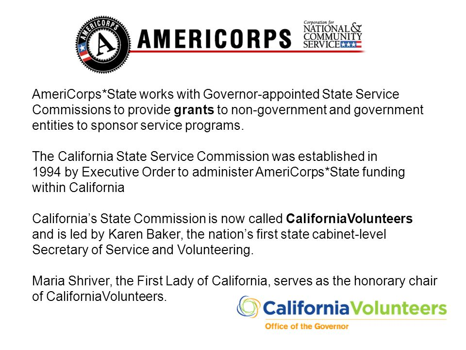 AmeriCorps*State works with Governor-appointed State Service Commissions to provide grants to non-government and government entities to sponsor service programs.