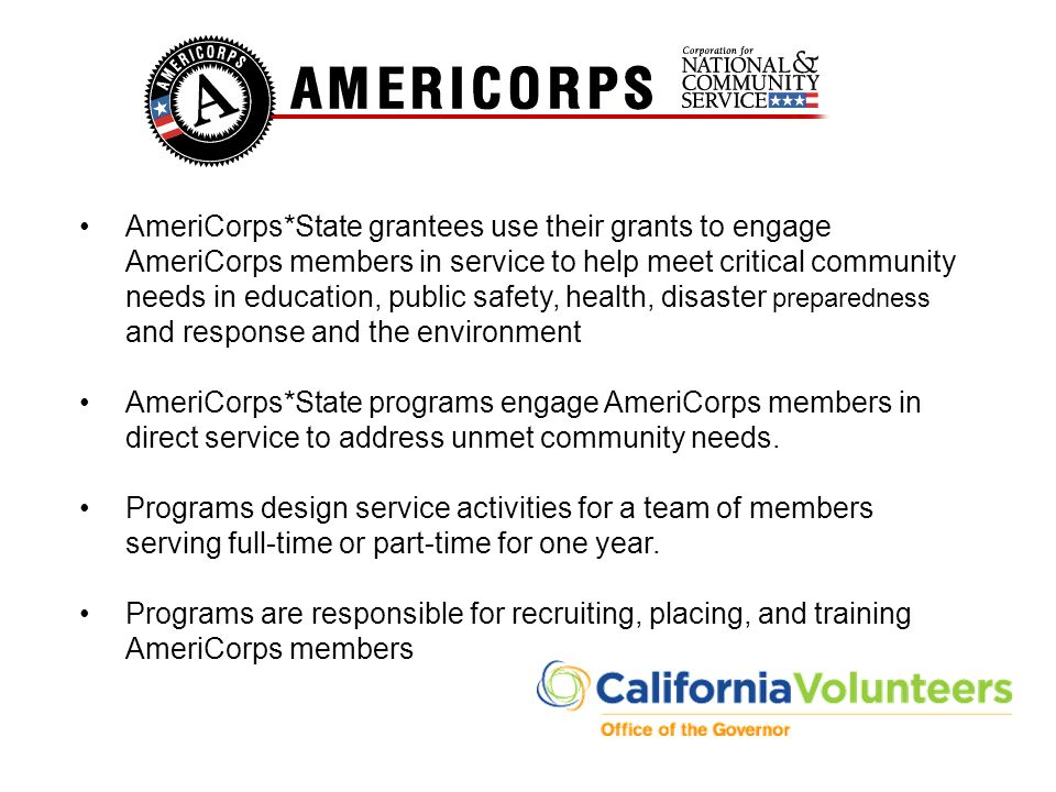 AmeriCorps*State grantees use their grants to engage AmeriCorps members in service to help meet critical community needs in education, public safety, health, disaster preparedness and response and the environment