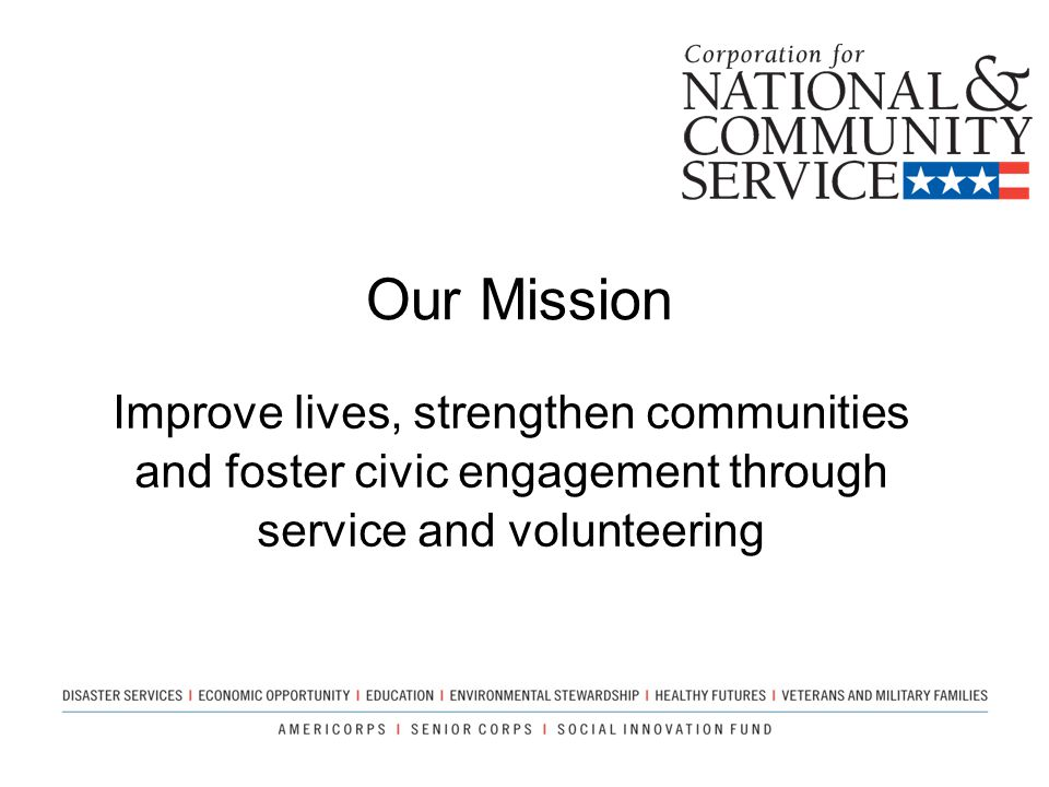 Our Mission Improve lives, strengthen communities and foster civic engagement through service and volunteering.