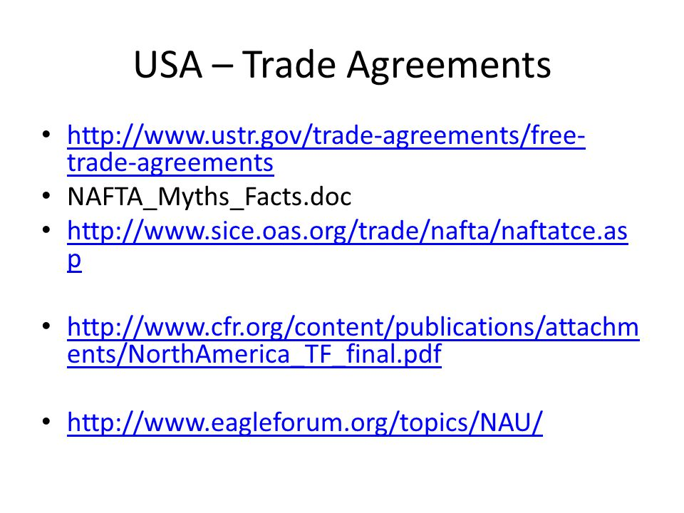 USA – Trade Agreements http://www.ustr.gov/trade-agreements/free-trade-agreements. NAFTA_Myths_Facts.doc.