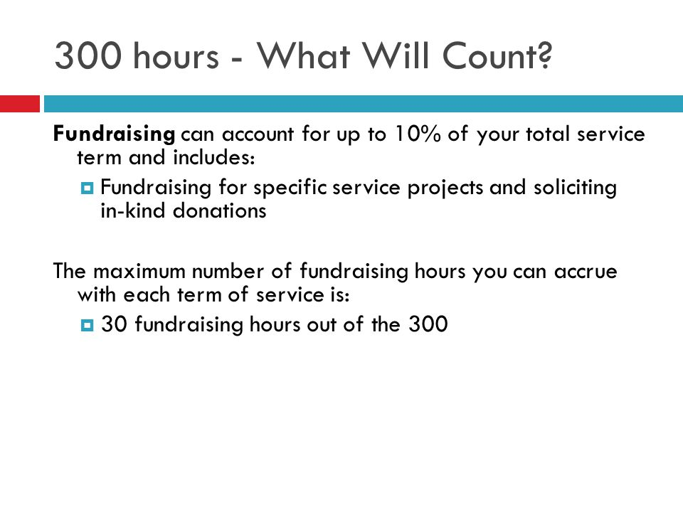 300 hours - What Will Count Fundraising can account for up to 10% of your total service term and includes:
