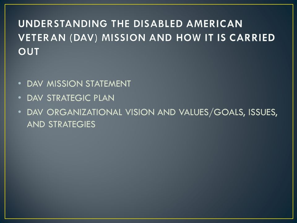 UNDERSTANDING THE DISABLED AMERICAN VETERAN (DAV) MISSION AND HOW IT IS CARRIED OUT
