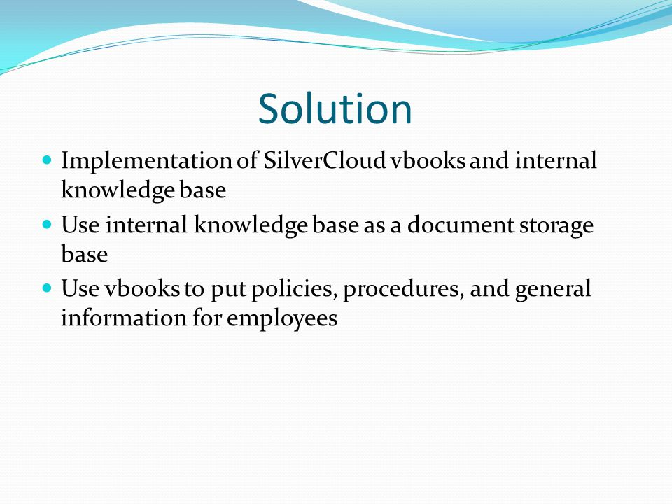 Solution Implementation of SilverCloud vbooks and internal knowledge base. Use internal knowledge base as a document storage base.