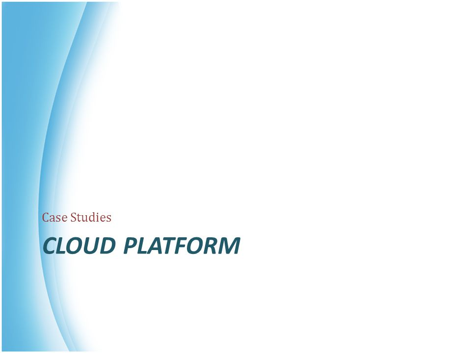 Case Studies Cloud platform