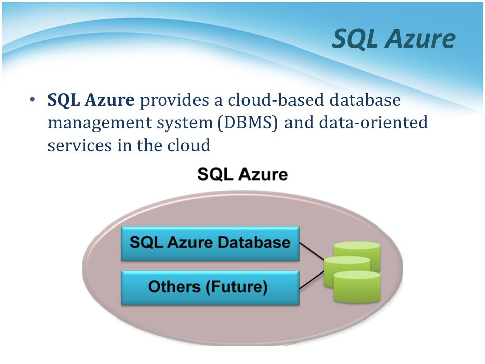 SQL Azure SQL Azure provides a cloud-based database management system (DBMS) and data-oriented services in the cloud.