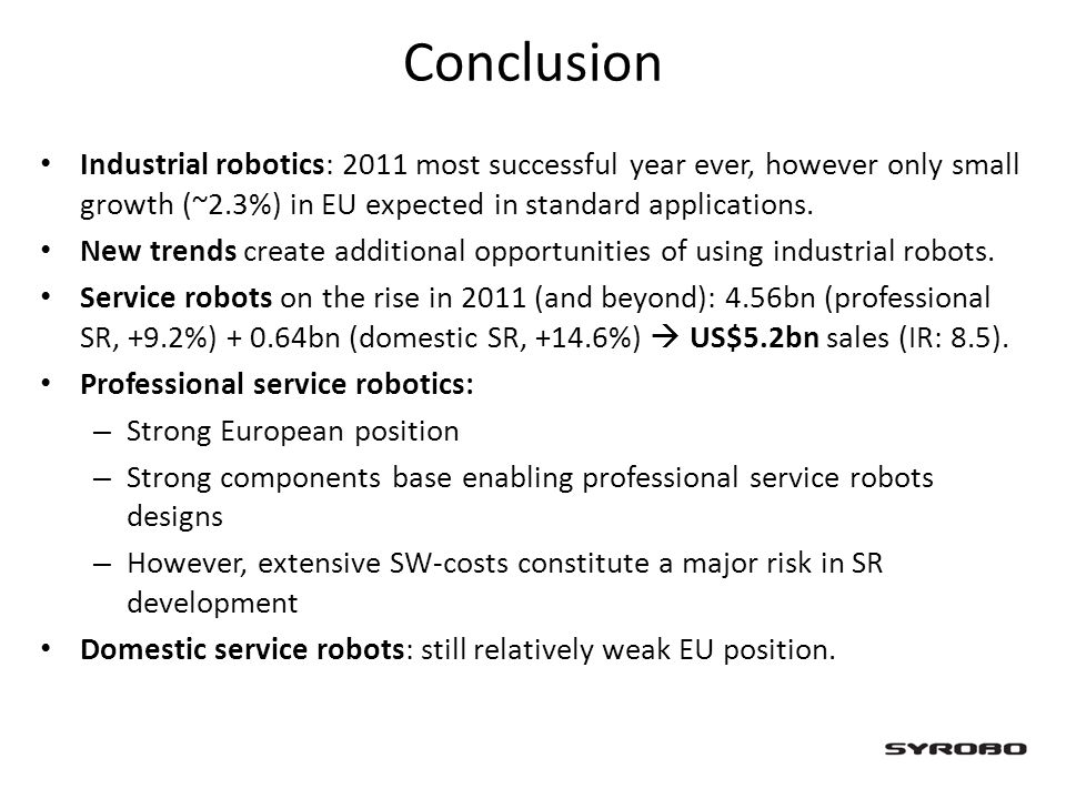Conclusion Industrial robotics: 2011 most successful year ever, however only small growth (~2.3%) in EU expected in standard applications.