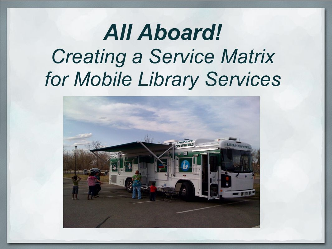 All Aboard! Creating a Service Matrix for Mobile Library Services