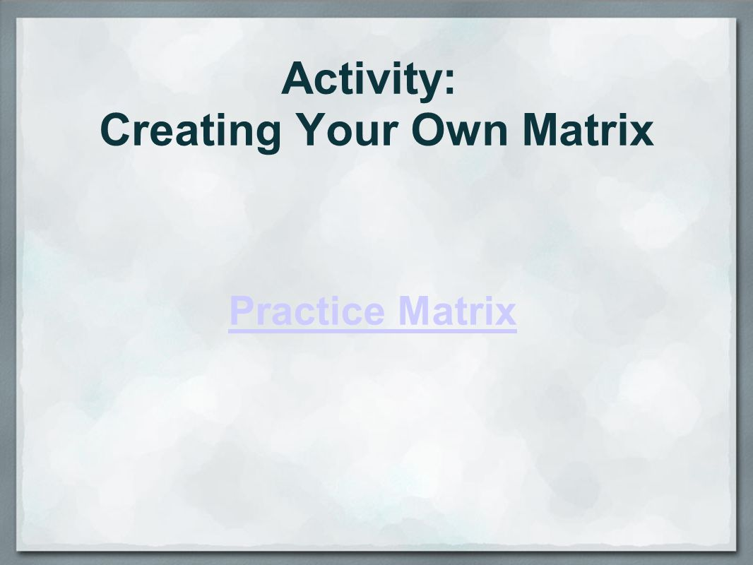 Activity: Creating Your Own Matrix