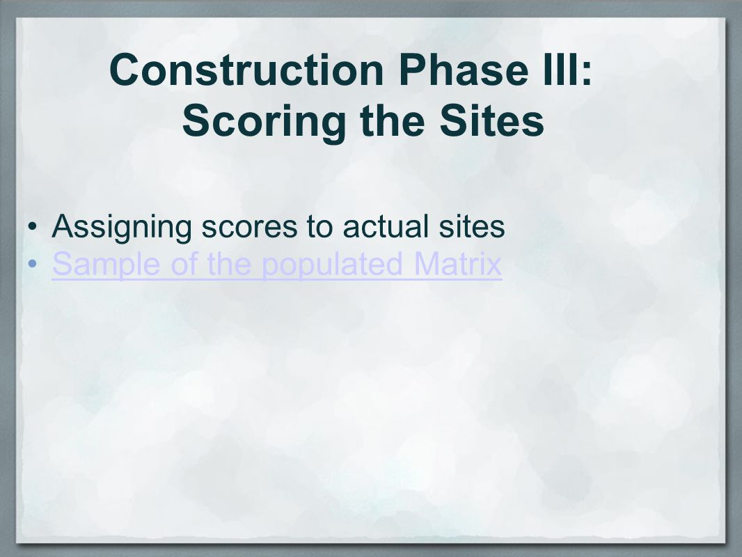 Construction Phase III: Scoring the Sites